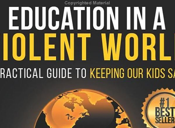 Education in a Violent World: A practical Guide to Keeping Our Kids Safe by Dr. Steven Webb and Safe Secure Systems